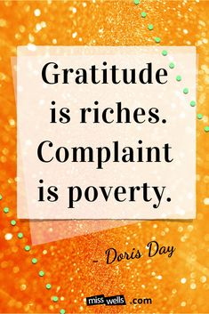"""Abundance Wealth Affirmation Law of Attraction Quote """"Gratitude is riches. Complaint is poverty. """"~ Doris Day Be careful with your words and thoughts as they can show up in your wallet. #affirmations #loa #lawofattraction #abundance"""