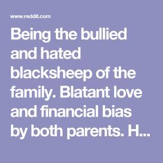 Being the bullied and hated blacksheep of the family. Blatant love and financial bias by both parents. How did you cope? : raisedbynarcissists