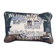 """Close To Our RV"" Decorative Throw Pillows, this would be great for the full timing parents in law!"