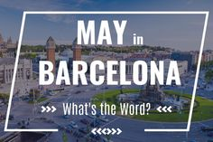 May in Barcelona: What's The Word? - http://bcn4u.com/may-in-barcelona-whats-the-word/