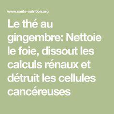 Le thé au gingembre: Nettoie le foie, dissout les calculs rénaux et détruit les cellules cancéreuses Good To Know, Detox, Cancer, Health Fitness, Nutrition, Math Equations, Cocktails, Pizza, Cosmetics