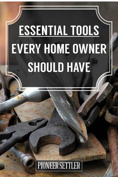 Essential Tools Every Homeowner Should Have for their Homestead | Self Reliance Ideas by Pioneer Settler at http://pioneersettler.com/essential-tools-for-homeowners/