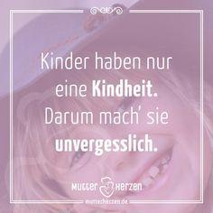 Die schönste Zeit des Lebens.  Mehr schöne Sprüche auf: www.mutterherzen.de  #kindheit #jugend #kind #kinder #unvergesslich
