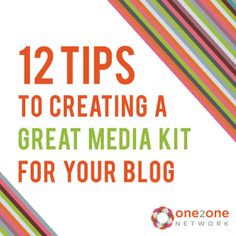 12 Tips to Creating a Great Media Kit For Your Blog