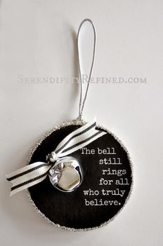 Serendipity Refined: Polar Express Bell Quote Ornament {Ornament Day 7}