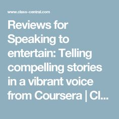 Reviews for Speaking to entertain: Telling compelling stories in a vibrant voice from Coursera | Class Central