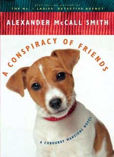 A Conspiracy of Friends by Alexander McCall Smith- June 2012 ~Anxiously awaiting this newest edition to the Corduroy Mansions series