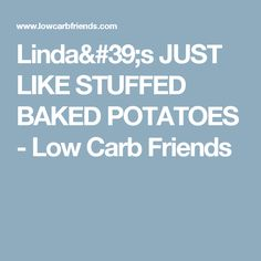 Linda's JUST LIKE STUFFED BAKED POTATOES - Low Carb Friends