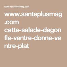 www.santeplusmag.com cette-salade-degonfle-ventre-donne-ventre-plat Chewing Gum, Stress, Math Equations, Voici, Sport, 20 Minutes, Circulation Sanguine, Grace, Sachets