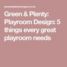 Green & Plenty: Playroom Design: 5 things every great playroom needs