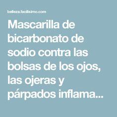 Mascarilla de bicarbonato de sodio contra las bolsas de los ojos, las ojeras y párpados inflamados… | Belleza