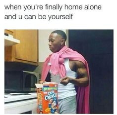 When you're fin alt home alone and you can be yourself, but what happened to your tunturuns?