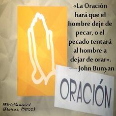 «La Oración hará que el hombre deje de pecar, o el pecado tentará al hombre a dejar de orar». — John Bunyan