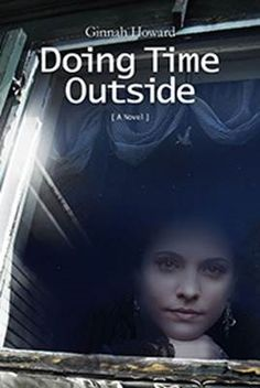 Doing Time Outside by Ginnah Howard - read the author interview at writersrelief.com