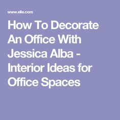 Decorate office jessica Suits Decorate Office Jessica How To Decorate An Office With Jessica Alba Interior Ideas For Preciosbajosco Decorate Office Jessica Jessica And Lacey Have New Project For