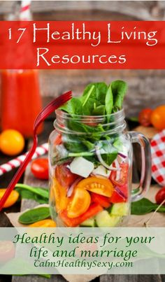 17 Healthy Living Resources - Healthy ideas for your life and marriage. Food | Fitness | Exercise | Stress management | Weight loss #weightlossmotivation
