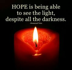 HOPE is being able to see the light, despite all the darkness. ~ Desmond Tutu