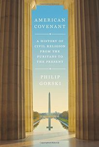 Gorski (The Protestant Ethic Revisited), a sociologist and religious studies professor at Yale, offers a sweeping and exhilarating review of the history of American political culture. He revives Rober