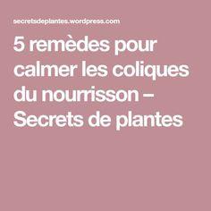 5 remèdes pour calmer les coliques du nourrisson – Secrets de plantes