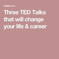 Three TED Talks that will change your life & career