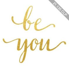 Be You Real Gold Foil Print Gold Foil Quote 5x7, 8x10 Gold Foil Wall A