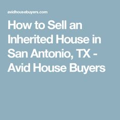 How to Sell an Inherited House in San Antonio, TX - Avid House Buyers House Buyers, We Buy Houses, San Antonio, Home Buying, Things To Sell, Custom Homes