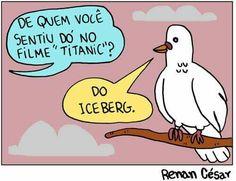 Verdade esse Titanic malvado.