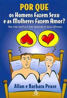Por que os Homens Fazem Sexo e as Mulheres Fazem Amor? - Allan e Barbara Pease. Recomendo essa leitura pra qualquer pessoa.