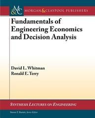 Fundamentals of Engineering Economics and Decision Analysis Book Online. Author: David L. Whitman,Ronald E. Terry Publisher: Morgan & Claypool Publishers.  About Book The authors have designed the text to assist individuals to prepare to successfully complete the economics portions of the Fundamentals of Engineering Exam.