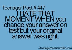 I don't do that a lot but when I do it makes me so mad.... but I have heard don't ever ever second guess yourself because if you think your right and you studied just keep that answer..   ;D
