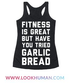 """You love fitness but you also love garlic bread""""�a lot. Have a lazy workout with this """"Fitness Is Great But Have You Tried Garlic Bread"""" lazy fitness design. Perfect for fitness humor, workout humor, lazy fitness, lazy workout, and a lazy day of eating lots of garlic bread!"""