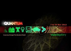 Quantum: a journey through the Standard Model exhibition at Espacio Gallery 7-24 November 2013