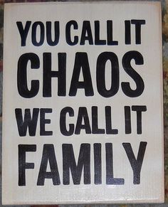 You Call It CHAOS We Call It FAMILY Wooden Sign Plaque U-Pick Color GR8 For Blended for Large and Blended Families