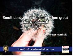 Small deeds done...  Sign Up For Your Daily Tips, Early Bird Special, Coupons & Bonus! HERE: http://hanfanapproved.com/hfslc/getYourEarlyBirdSpecialHERE/  Check Out Our New TV Channel: http://HanFanTheInternetManTV.com  Vimeo Us: https://vimeo.com/channels/hanfantheinternetman Friend Us: https://vimeo.com/hanfantheinternetman Like us: https://www.facebook.com/HanFanTheInternetMan Follow Us: https://twitter.com/HanFanTheMan Connect with us: https://www.linkedin.com/in