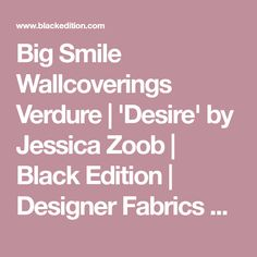 Big Smile Wallcoverings Verdure | 'Desire' by Jessica Zoob | Black Edition | Designer Fabrics & Wallcoverings, Upholstery Fabrics