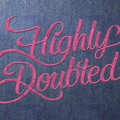 """Highly Doubted"" embroidered lettering by @bbquearen #Goodtype #StrengthInLetters"