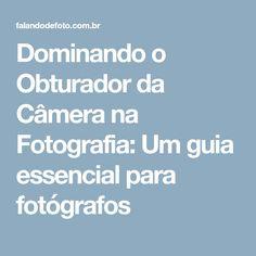Dominando o Obturador da Câmera na Fotografia: Um guia essencial para fotógrafos