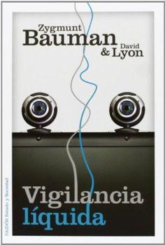 Vigilancia líquida / Zygmunt Bauman y David Lyon; traducción de Alicia Capel Tatjer