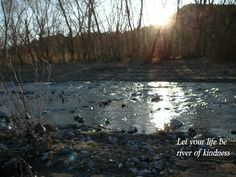 Let your life be a river of kindness kindness quote