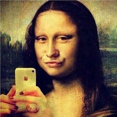 It the Mona Lisa was on Instagram... Yes!! WASSUP with the pursed lips people???