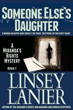 Someone Else's Daughter: Book I (A Miranda's Rights Mystery 1) by Linsey Lanier, http://www.amazon.com/dp/B005LHQWD6/ref=cm_sw_r_pi_dp_YKUNub0ZPQ5CG