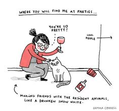 Where you will find me at parties...  (making friends with the resident animals, like a drunken Snow White) <3 | Gemma Correll