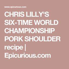 CHRIS LILLY'S SIX-TIME WORLD CHAMPIONSHIP PORK SHOULDER recipe | Epicurious.com