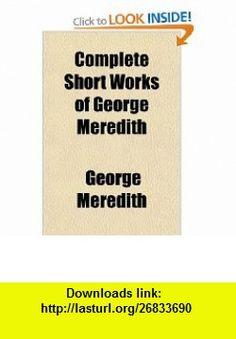 Complete Short Works of George Meredith (9781153596770) George Meredith , ISBN-10: 1153596776  , ISBN-13: 978-1153596770 ,  , tutorials , pdf , ebook , torrent , downloads , rapidshare , filesonic , hotfile , megaupload , fileserve