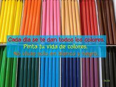 Cada día se te dan todos los colores.  Pinta tu vida de colores.   No vivas solo en blanco y negro.    #Felizjueves .