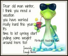 Dear Old Man Winter, ............. ........ :)