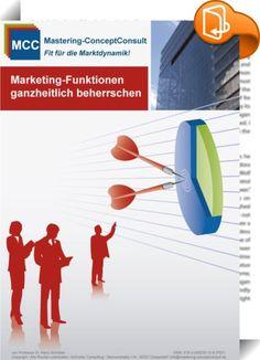 Marketing-Funktionen ganzheitlich beherrschen    ::  In diesem Marketing eBook erfahren Sie welches die wichtigsten Marketing-Funktionen sind, wie der Marketingerfolg im Unternehmen ganzheitlich angegangen wird und wie bei der systematischen Erschließung, Bearbeitung und Sicherung der Märkte teure Reibungsverluste in der Organisation ausgeschlossen werden. Mit diesem Leitfaden profitieren Sie von den Inhalten erfolgreicher Managementtrainings und Umsetzungsberatungen aus namhaften Unte...