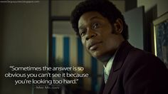 #MikeMilligan: Sometimes the answer is so obvious you can't see it because you're looking too hard. http://fargoquotes.blogspot.rs/2015/11/sometimes-answer-is-so-obvious-you-cant.html #Fargo #FargoFX