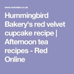 Hummingbird Bakery's red velvet cupcake recipe | Afternoon tea recipes - Red Online