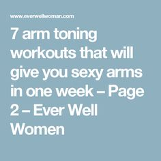 7 arm toning workouts that will give you sexy arms in one week – Page 2 – Ever Well Women